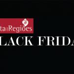 Black Friday aqui na Rota das Regiões